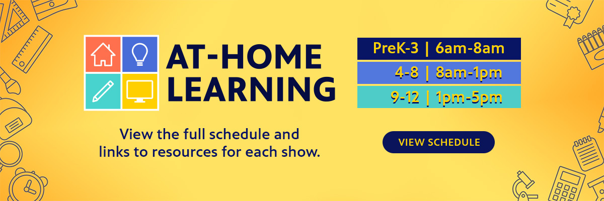 Yellow banner that says 'At Home Learning'. 'Access the fullschedule and links to resources for each show.' Click on banner to go to at home resources page.