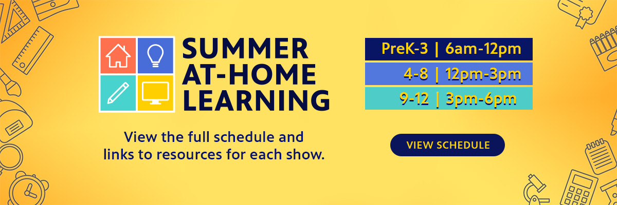 Yellow banner with the words 'Summer At Home Learning'. 'Access the fullschedule and links to resources for each show.' Click on banner to go to at home resources page.